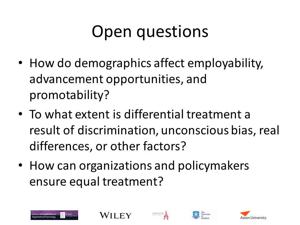 Open questions How do demographics affect employability, advancement opportunities, and promotability