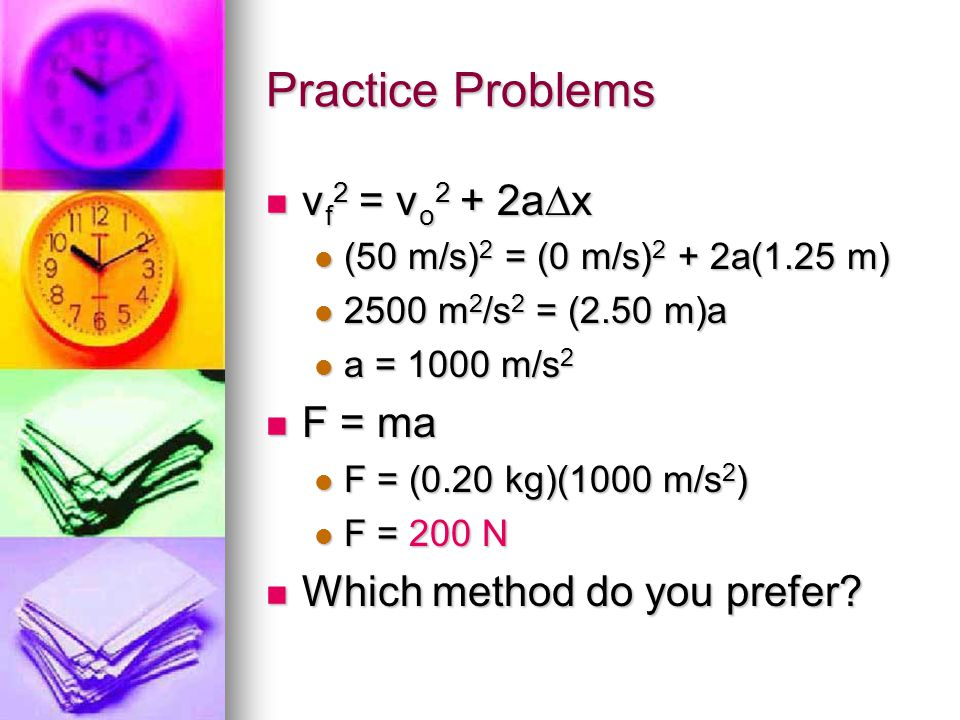 Practice Problems vf2 = vo2 + 2ax F = ma Which method do you prefer