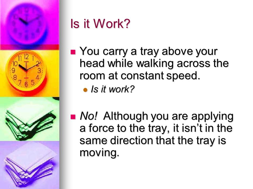 Is it Work You carry a tray above your head while walking across the room at constant speed. Is it work