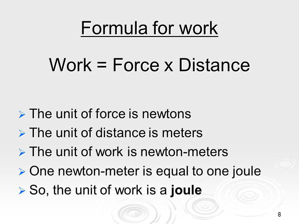 Formula for work Work = Force x Distance The unit of force is newtons