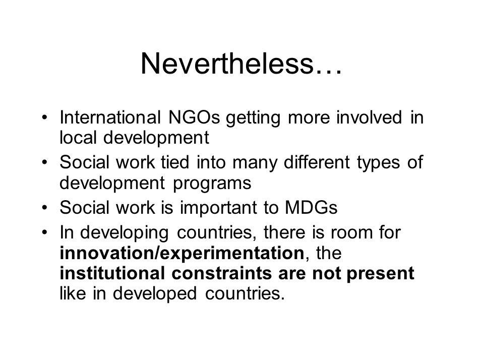Nevertheless… International NGOs getting more involved in local development. Social work tied into many different types of development programs.