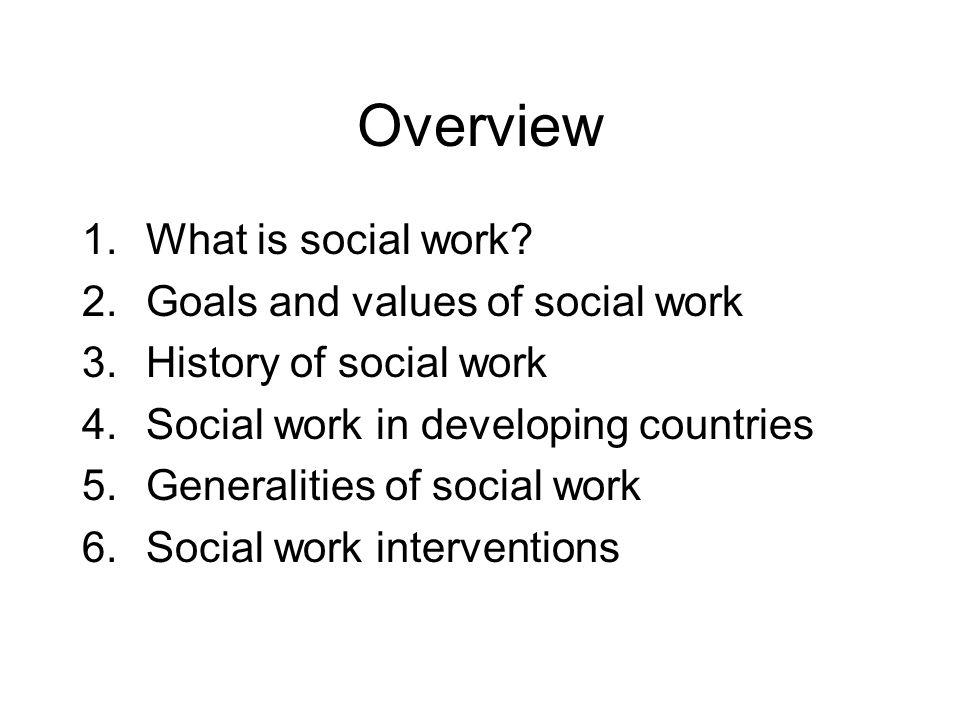 Overview What is social work Goals and values of social work