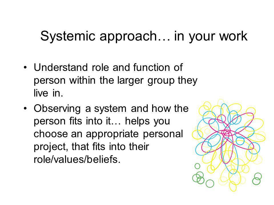 Systemic approach… in your work