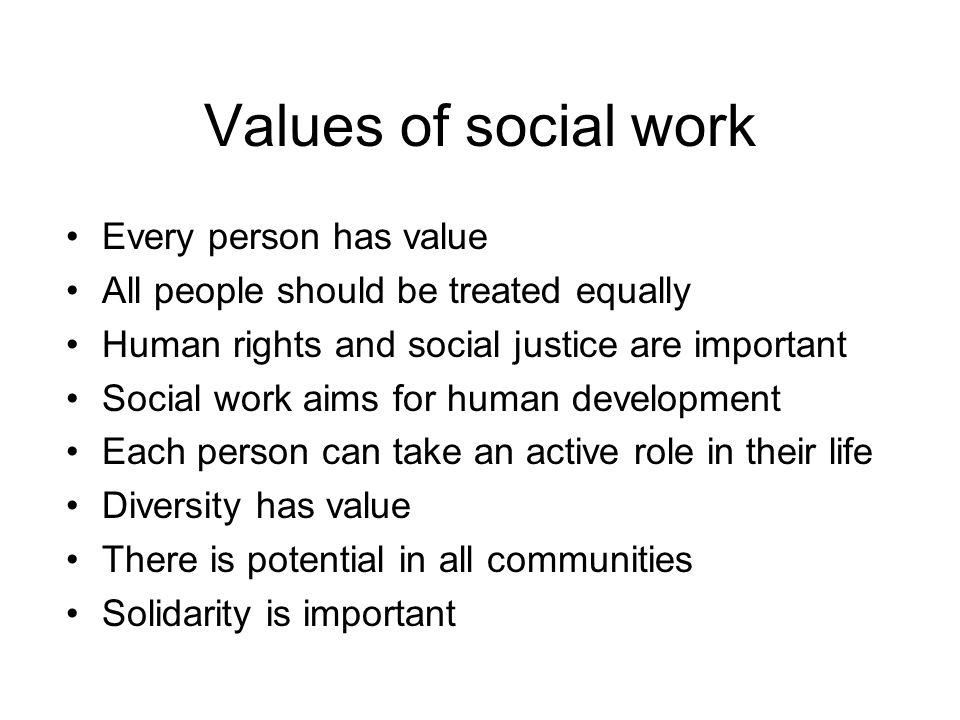 Values of social work Every person has value