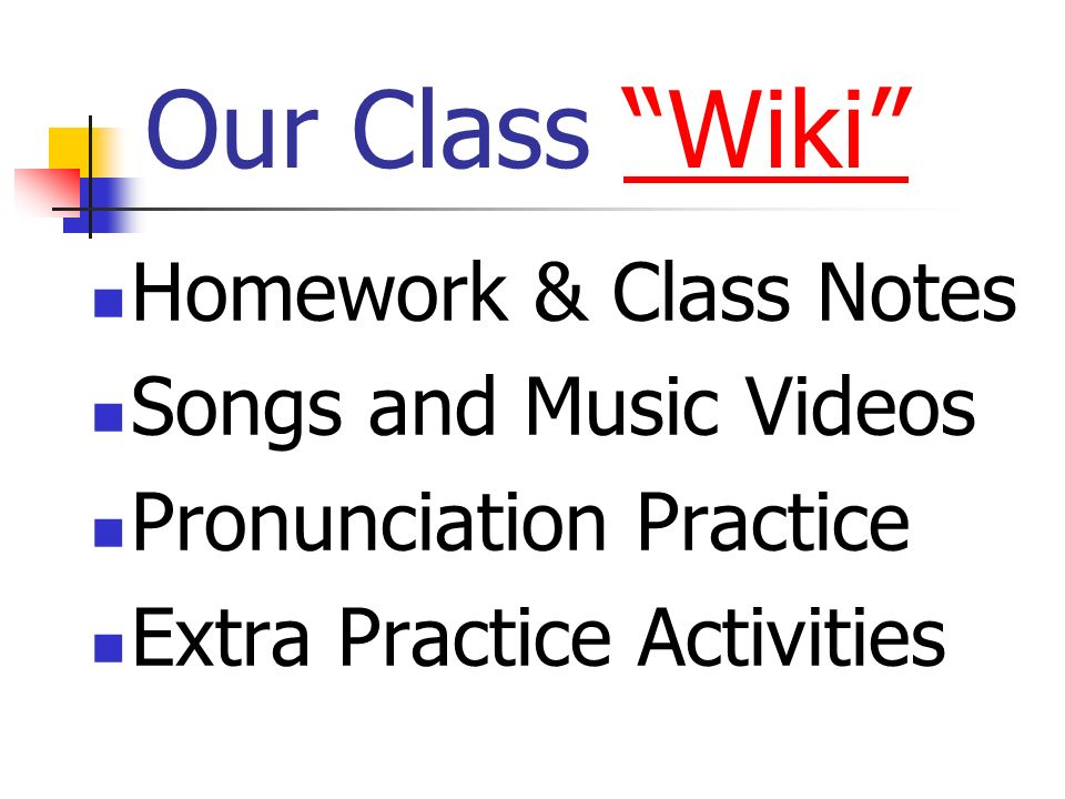 Our Class Wiki Homework & Class Notes Songs and Music Videos