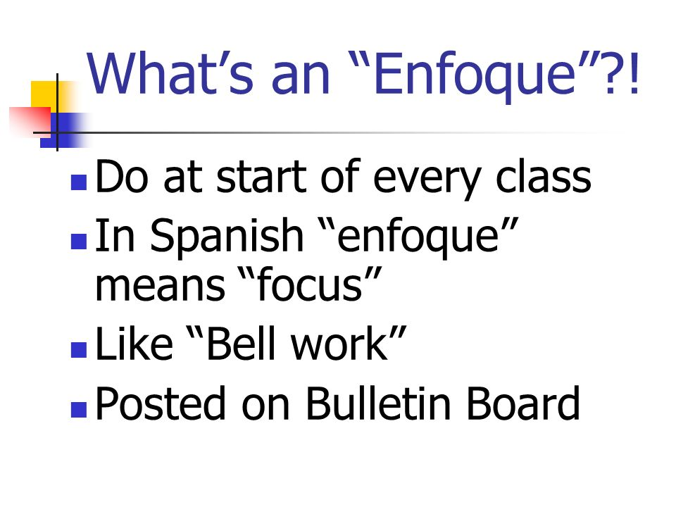 What's an Enfoque ! Do at start of every class