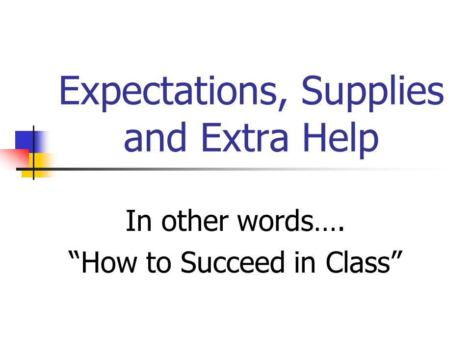 Expectations, Supplies and Extra Help