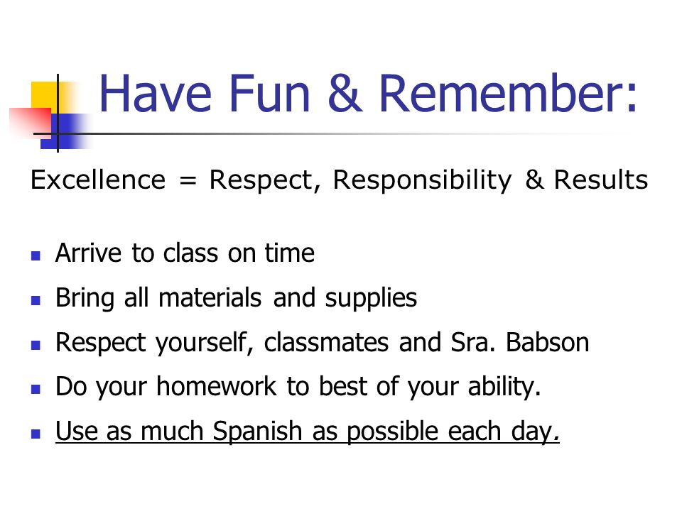 Have Fun & Remember: Excellence = Respect, Responsibility & Results