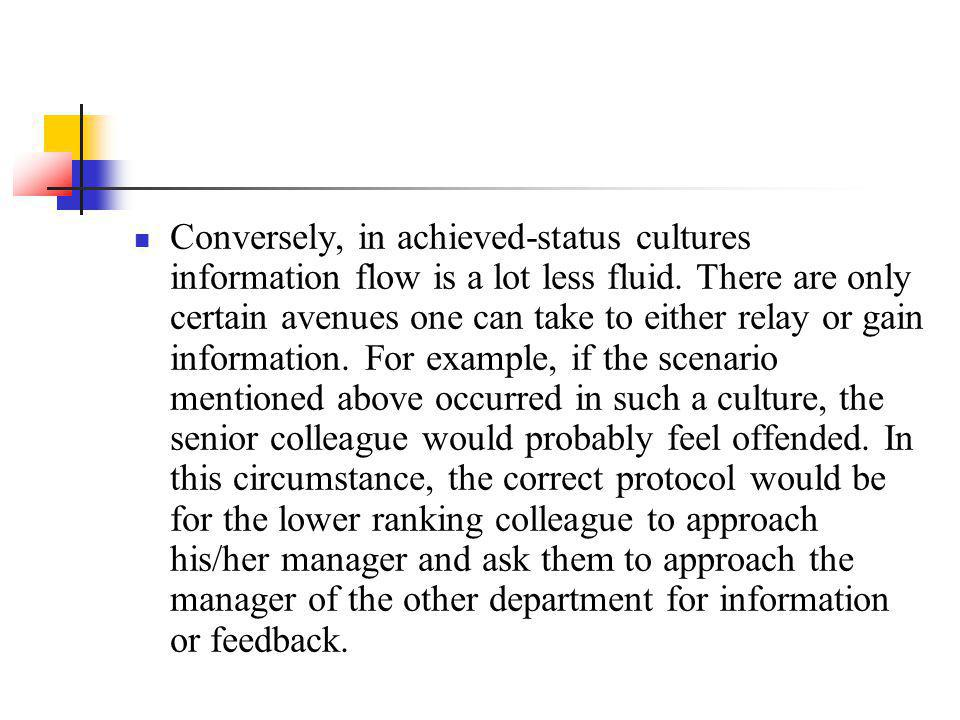 Conversely, in achieved-status cultures information flow is a lot less fluid.