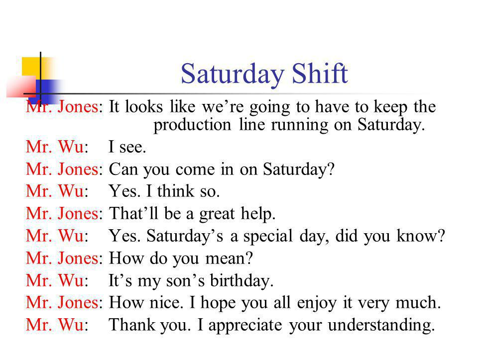 Saturday Shift Mr. Jones: It looks like we're going to have to keep the production line running on Saturday.