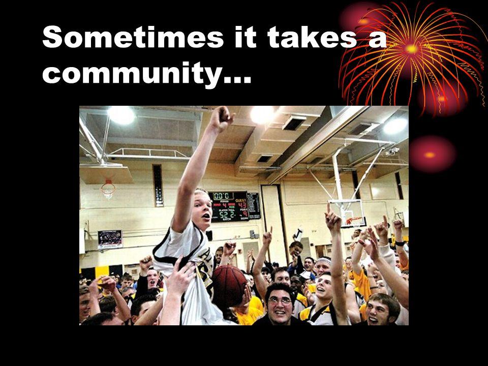 Sometimes it takes a community…