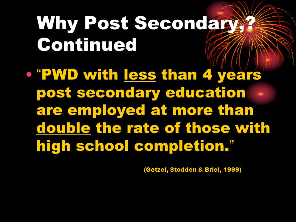 Why Post Secondary, Continued