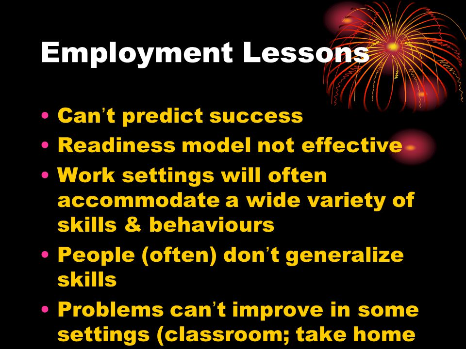 Employment Lessons Can't predict success Readiness model not effective