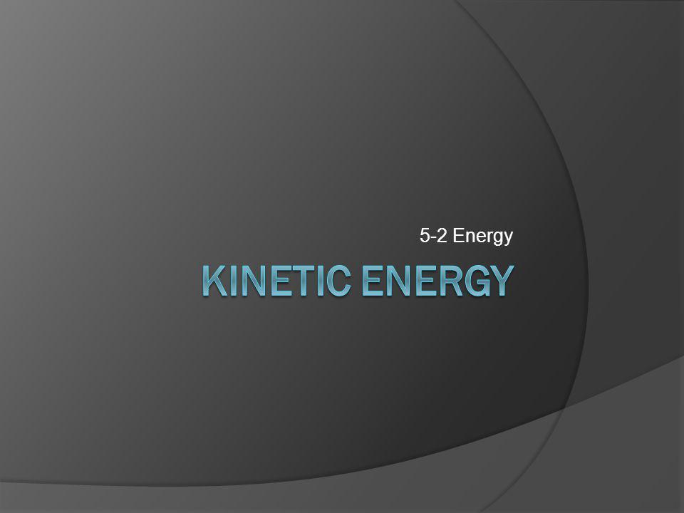 5-2 Energy Kinetic Energy