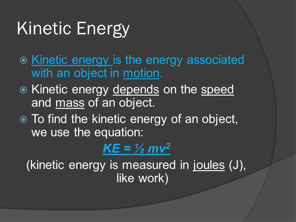 (kinetic energy is measured in joules (J), like work)