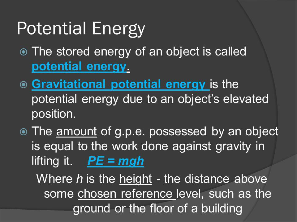 Potential Energy The stored energy of an object is called potential energy.