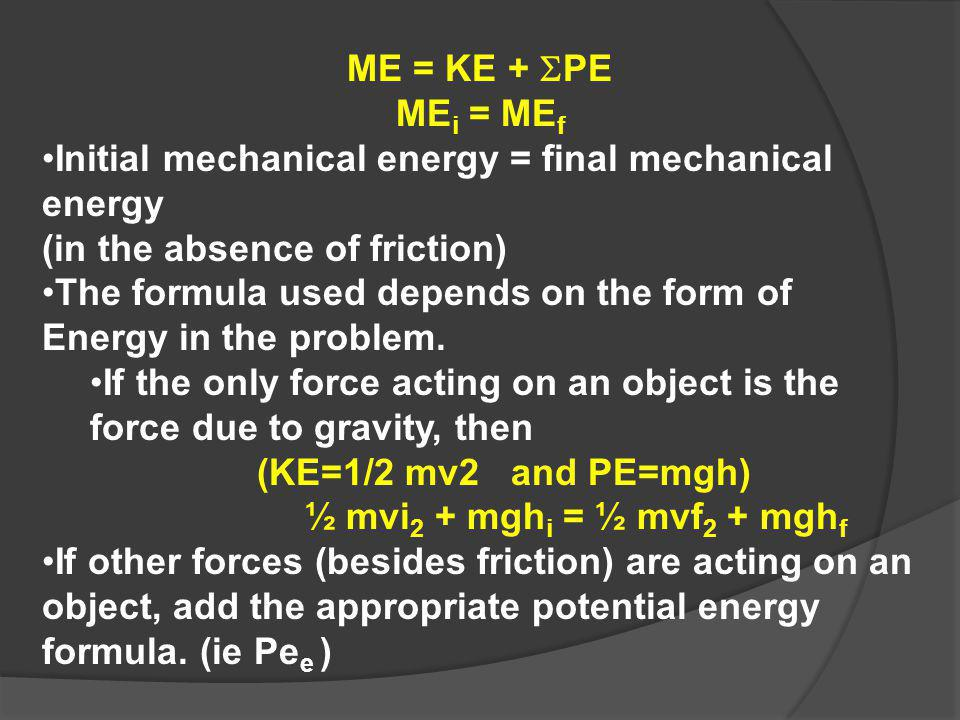 ME = KE + SPE MEi = MEf. Initial mechanical energy = final mechanical energy. (in the absence of friction)