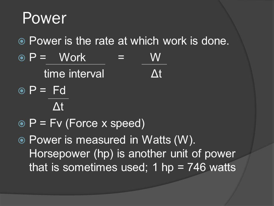Power Power is the rate at which work is done. P = Work = W