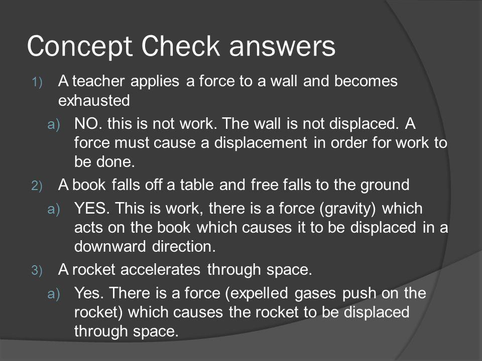 Concept Check answers A teacher applies a force to a wall and becomes exhausted.