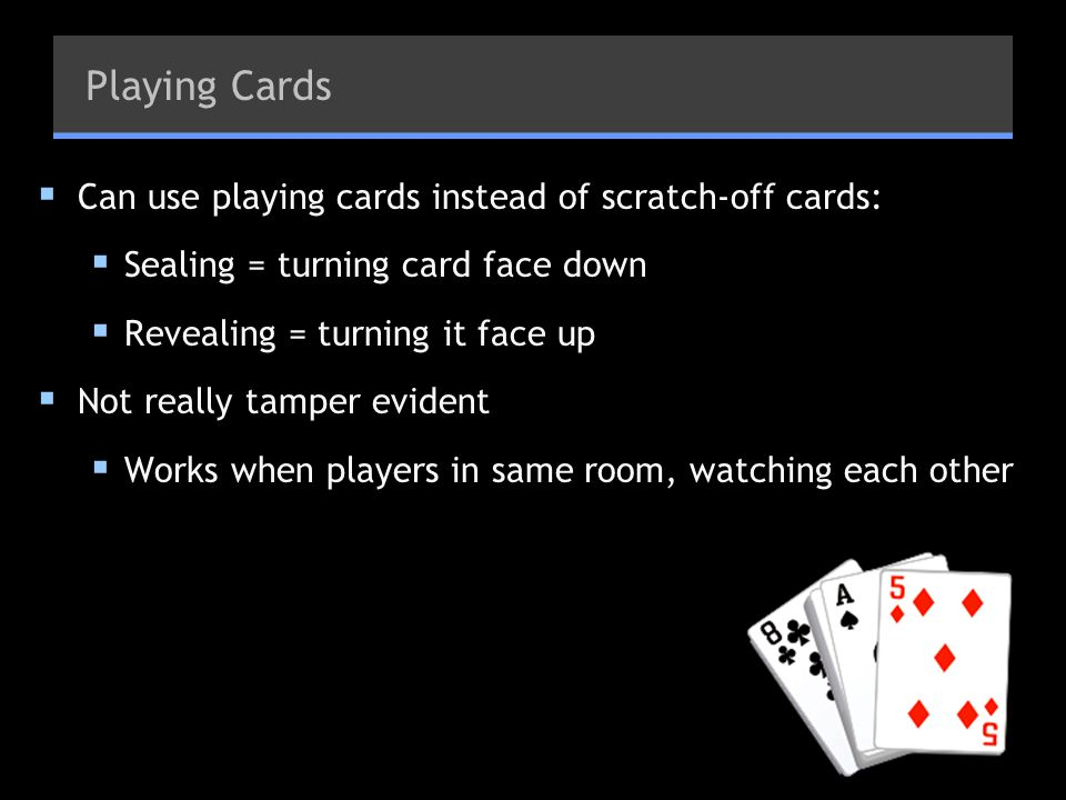 Playing Cards Can use playing cards instead of scratch-off cards: