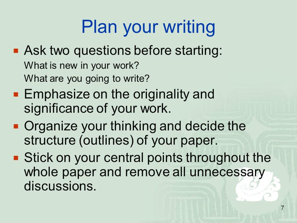 Plan your writing Ask two questions before starting: