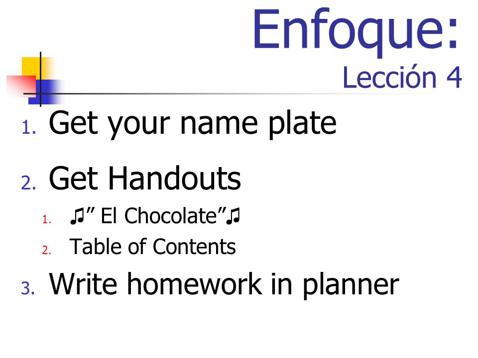 Enfoque: Lección 4 Get your name plate Get Handouts