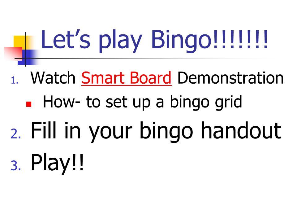 Let's play Bingo!!!!!!! Fill in your bingo handout Play!!