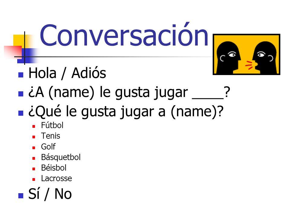 Conversación Hola / Adiós ¿A (name) le gusta jugar ____