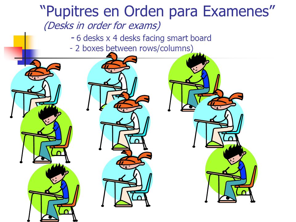 Pupitres en Orden para Examenes (Desks in order for exams)