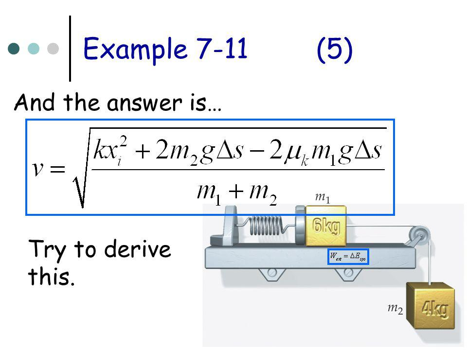 Example 7-11 (5) And the answer is… Try to derive this.
