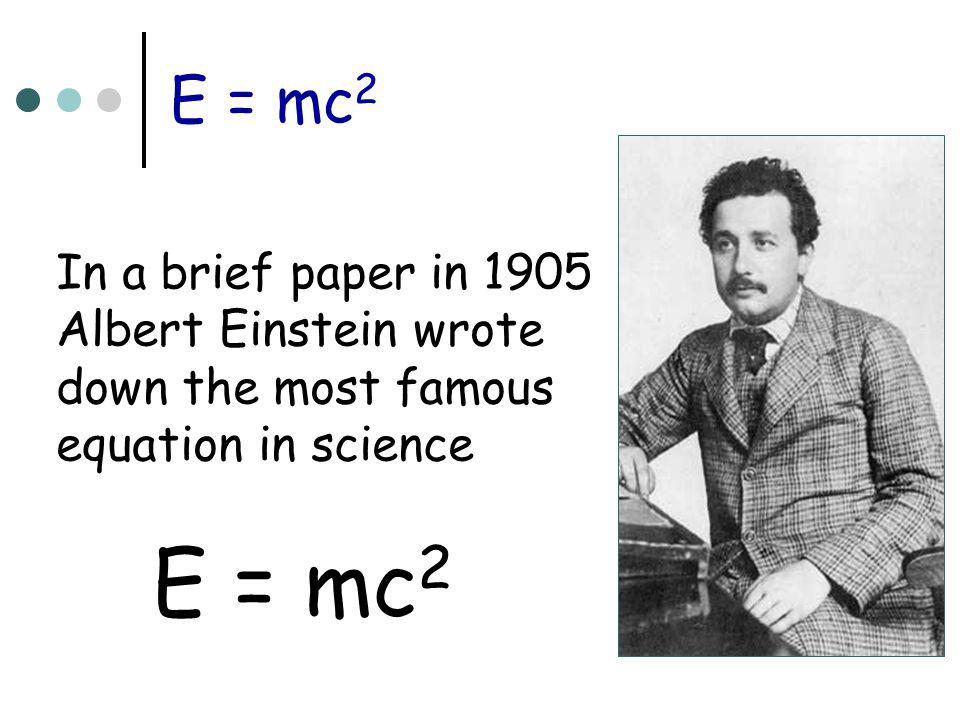 E = mc2 E = mc2 In a brief paper in 1905 Albert Einstein wrote