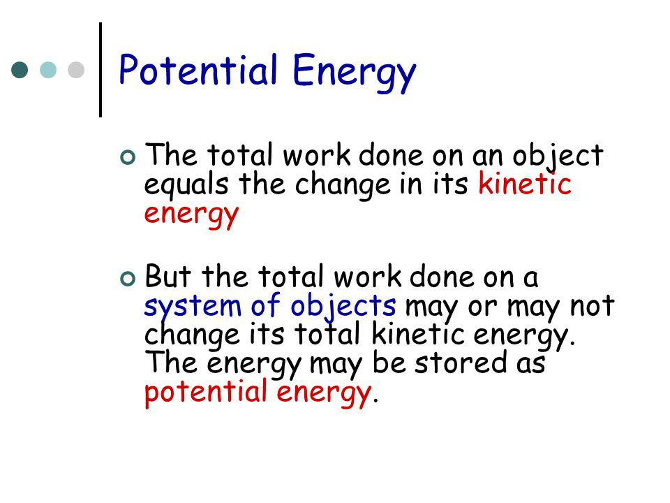 Potential Energy The total work done on an object equals the change in its kinetic energy.