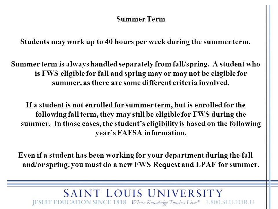 Students may work up to 40 hours per week during the summer term.
