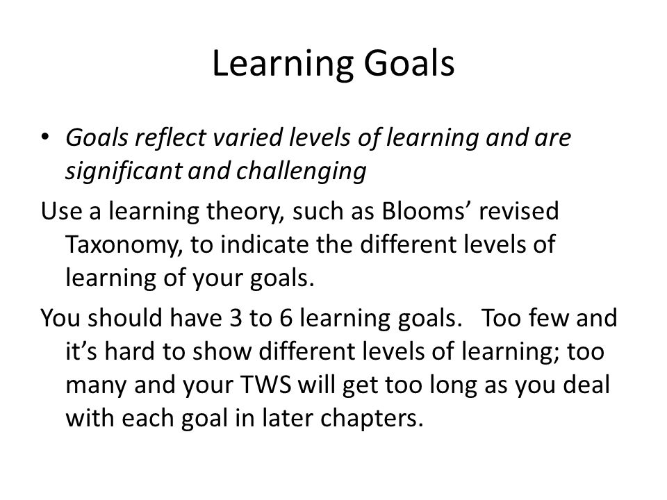 Learning Goals Goals reflect varied levels of learning and are significant and challenging.