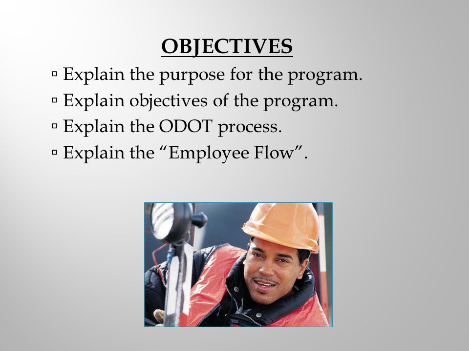 OBJECTIVES Explain the purpose for the program.