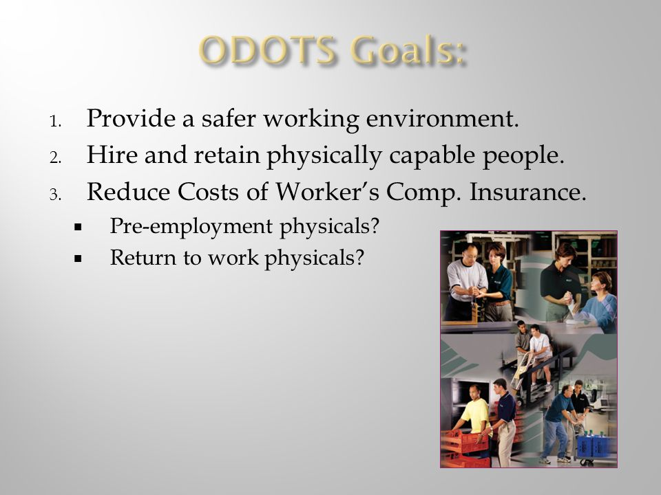 ODOTS Goals: Provide a safer working environment.