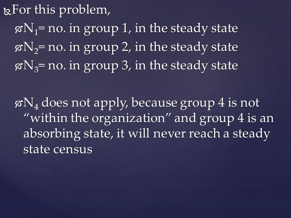 For this problem, N1= no. in group 1, in the steady state. N2= no. in group 2, in the steady state.