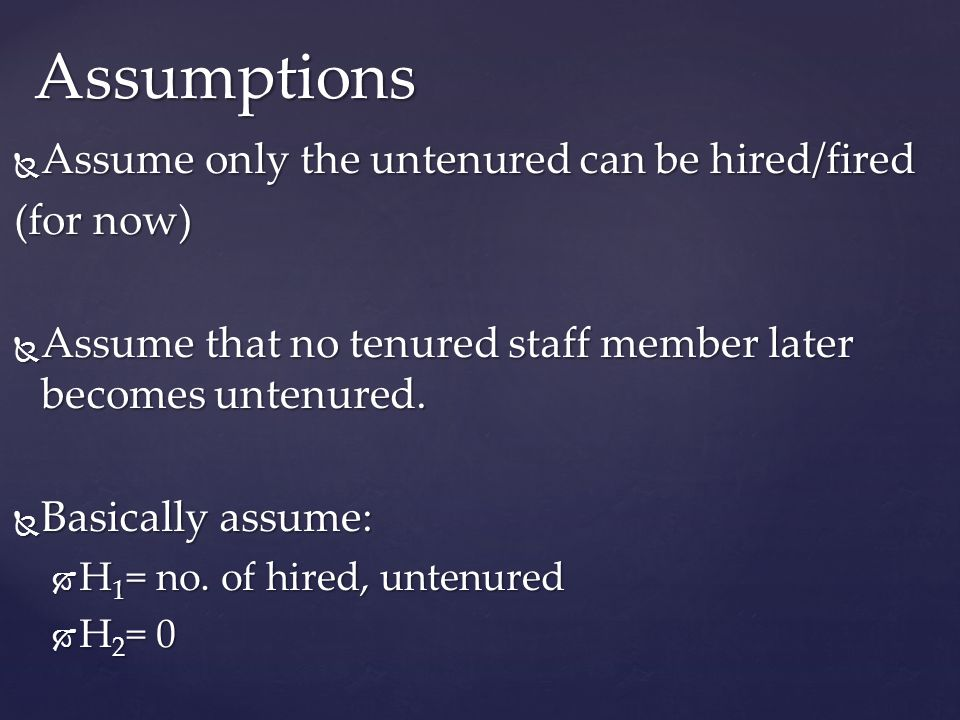 Assumptions Assume only the untenured can be hired/fired (for now)