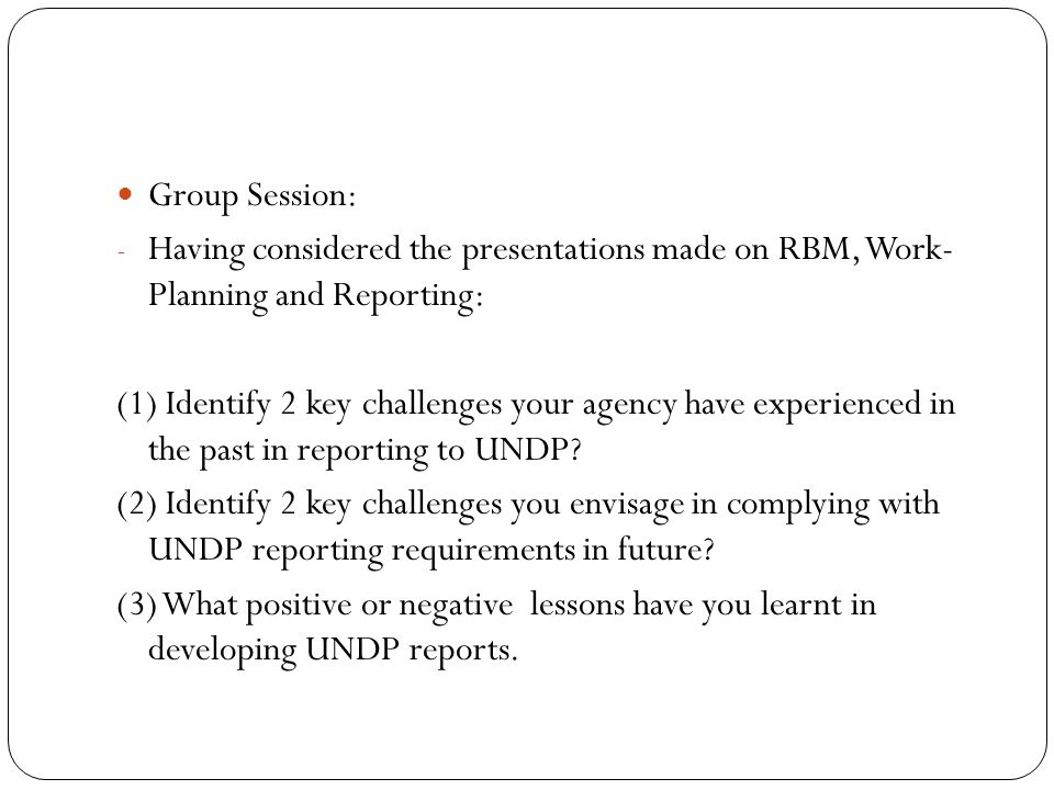 Group Session: Having considered the presentations made on RBM, Work- Planning and Reporting: