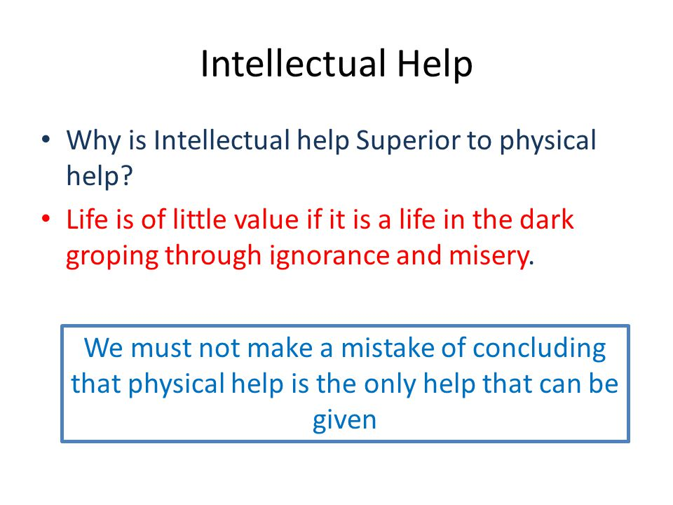 Intellectual Help Why is Intellectual help Superior to physical help