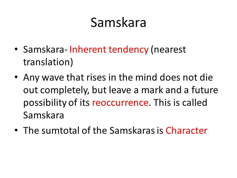 Samskara Samskara- Inherent tendency (nearest translation)