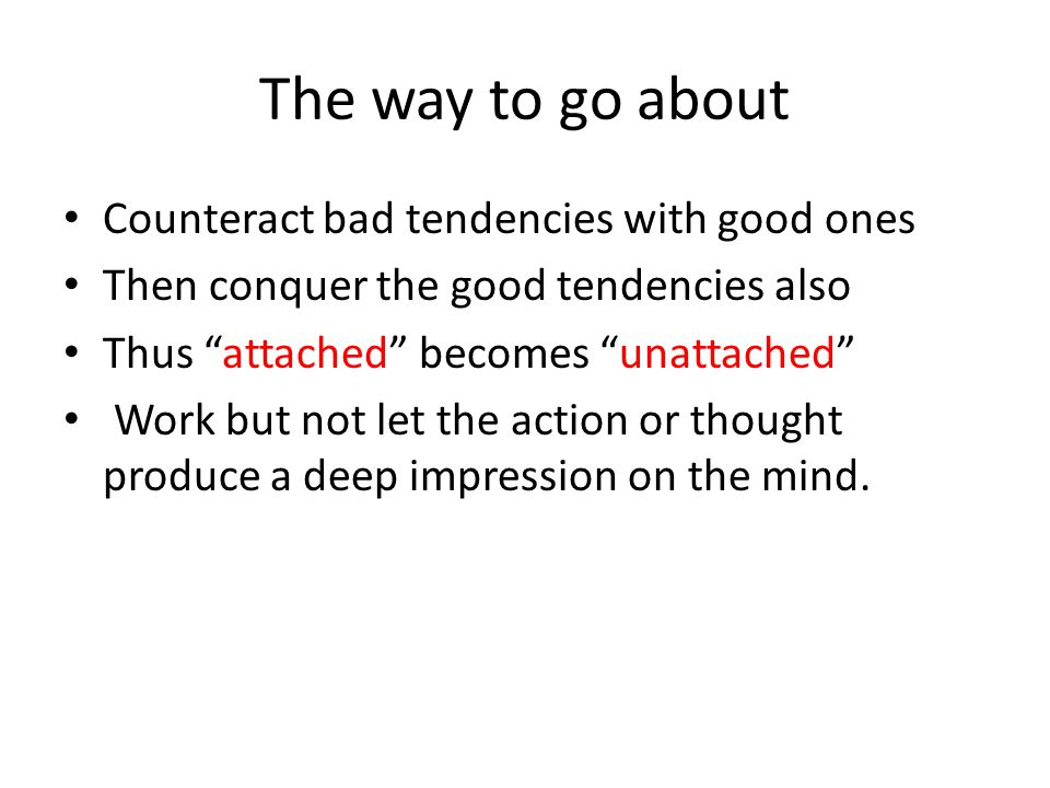 The way to go about Counteract bad tendencies with good ones