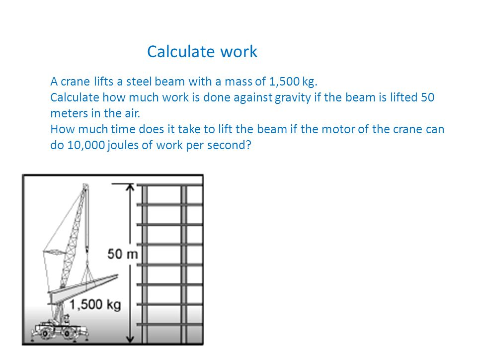 Calculate work A crane lifts a steel beam with a mass of 1,500 kg.