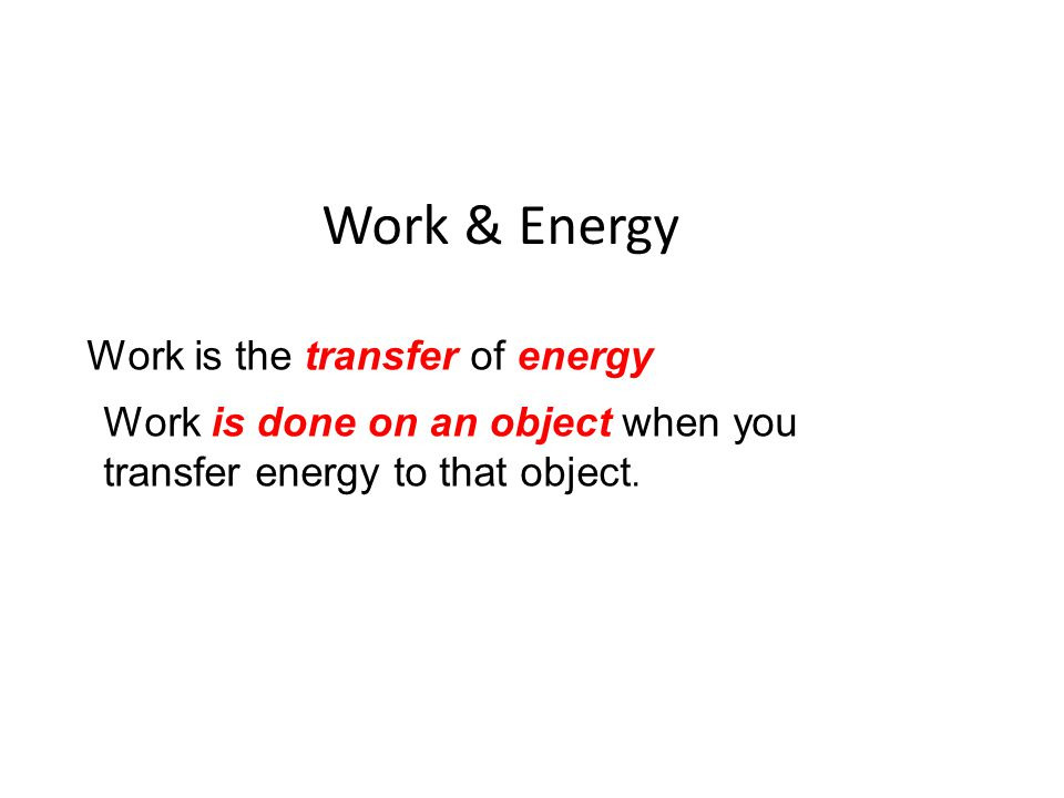 Work & Energy Work is the transfer of energy