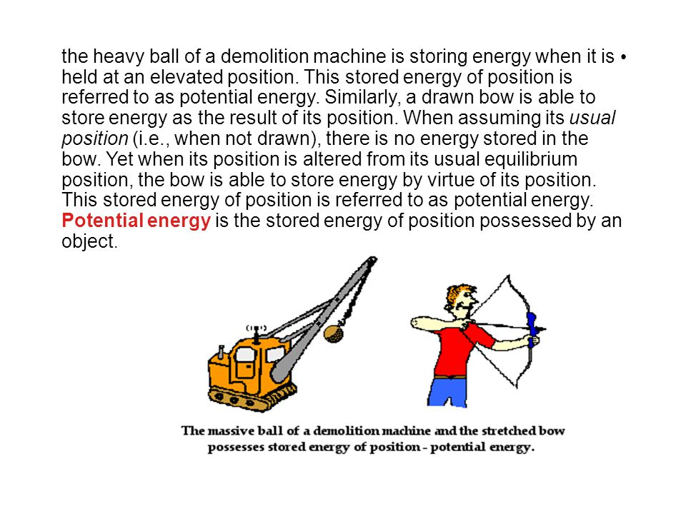 the heavy ball of a demolition machine is storing energy when it is held at an elevated position.