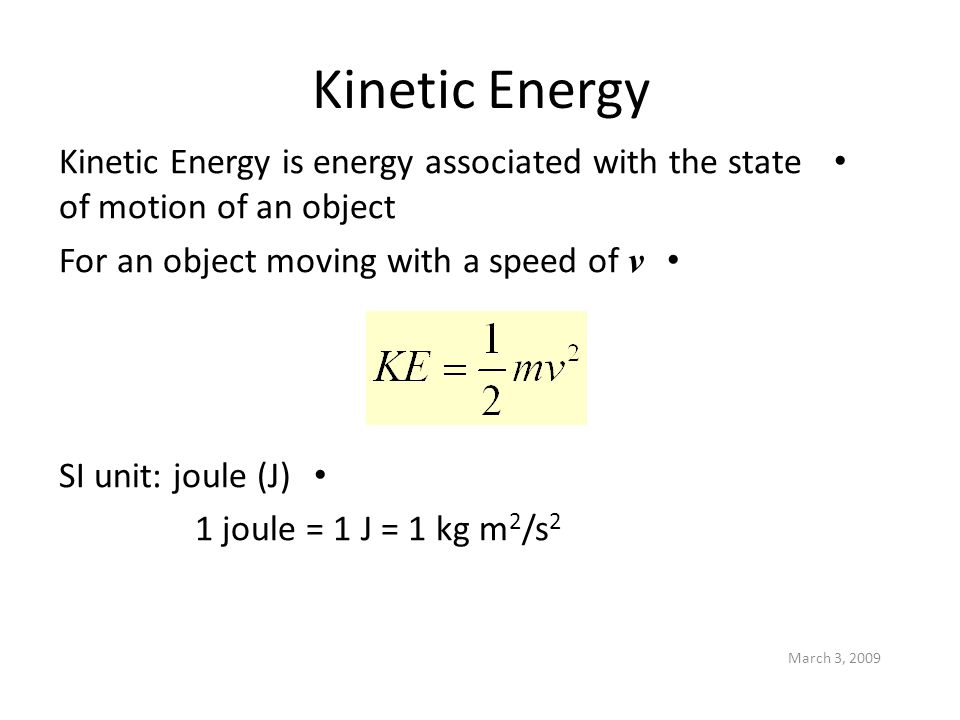 Kinetic Energy Kinetic Energy is energy associated with the state of motion of an object. For an object moving with a speed of v.