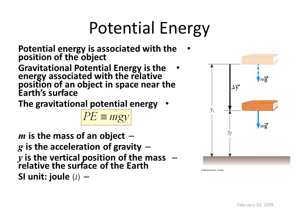 Potential Energy Potential energy is associated with the position of the object.