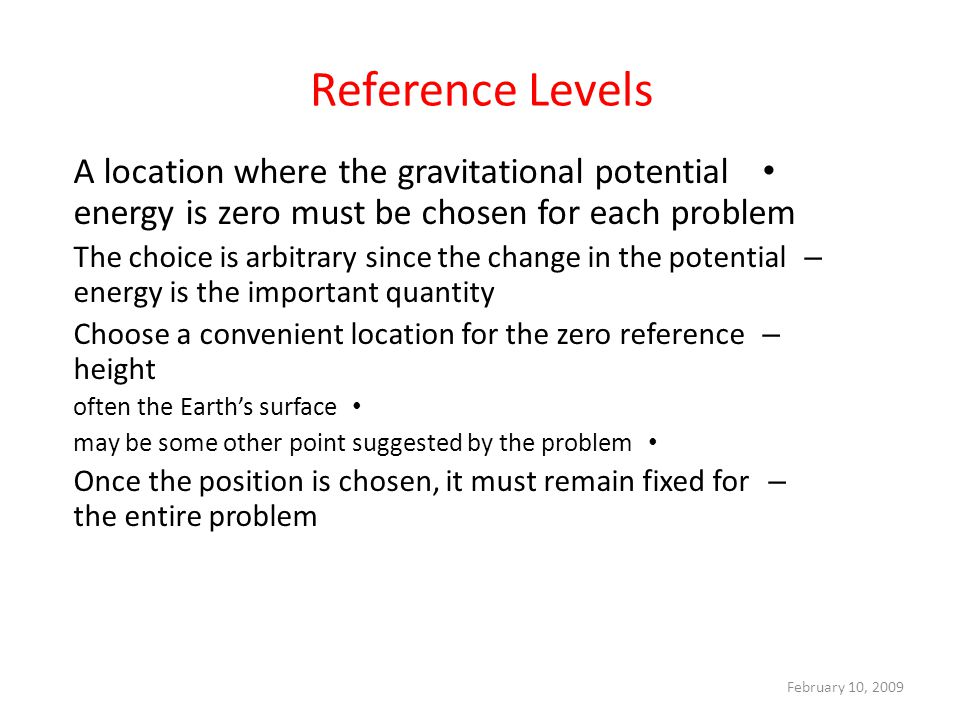 Reference Levels A location where the gravitational potential energy is zero must be chosen for each problem.