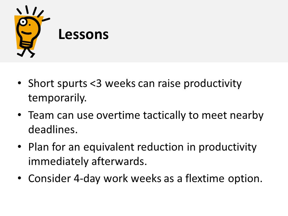 Lessons Short spurts <3 weeks can raise productivity temporarily.