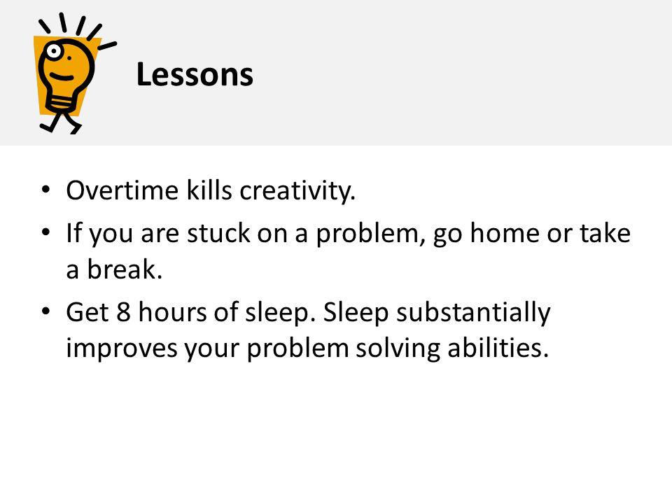 Lessons Overtime kills creativity.